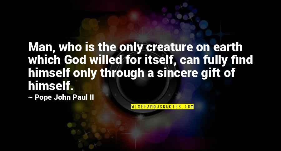 Best Man Gift Quotes By Pope John Paul II: Man, who is the only creature on earth