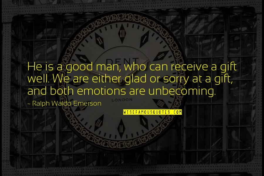 Best Man Gift Quotes By Ralph Waldo Emerson: He is a good man, who can receive
