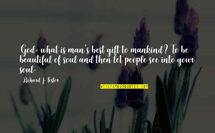 Best Man Gift Quotes By Richard J. Foster: God, what is man's best gift to mankind?
