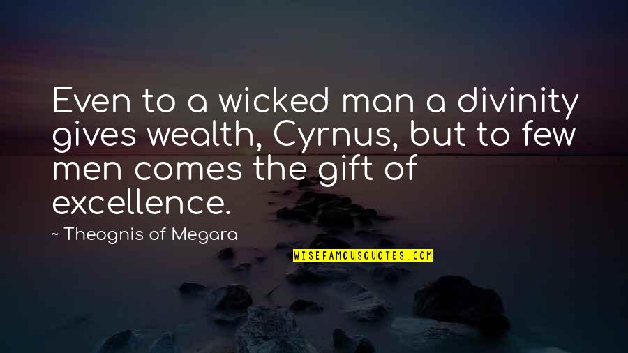 Best Man Gift Quotes By Theognis Of Megara: Even to a wicked man a divinity gives