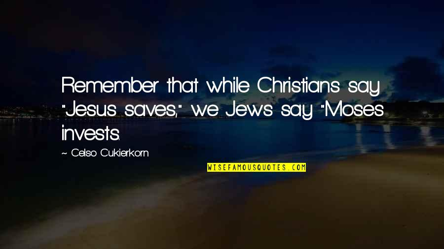 """Best Man Speech Famous Quotes By Celso Cukierkorn: Remember that while Christians say """"Jesus saves,"""" we"""
