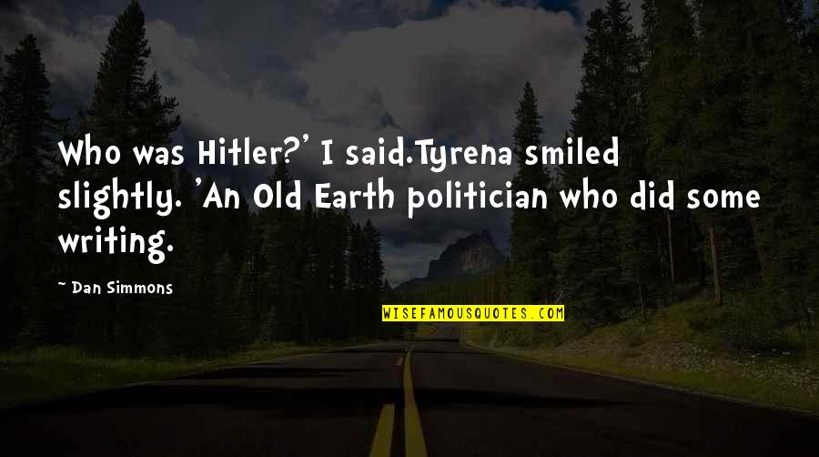 Best Man Speech Sentimental Quotes By Dan Simmons: Who was Hitler?' I said.Tyrena smiled slightly. 'An