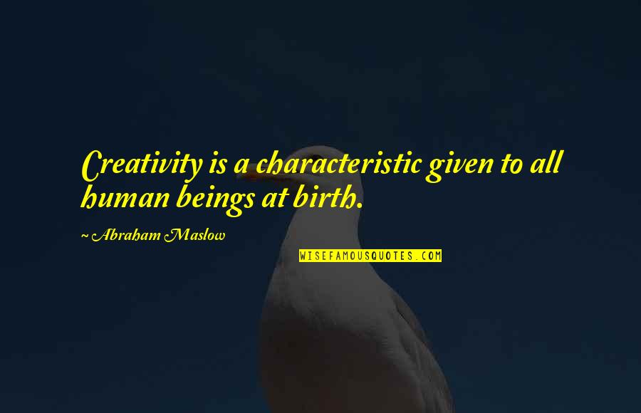 Best Marigold Hotel 2 Quotes By Abraham Maslow: Creativity is a characteristic given to all human