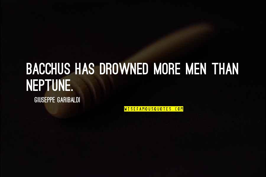 Best Marigold Hotel 2 Quotes By Giuseppe Garibaldi: Bacchus has drowned more men than Neptune.