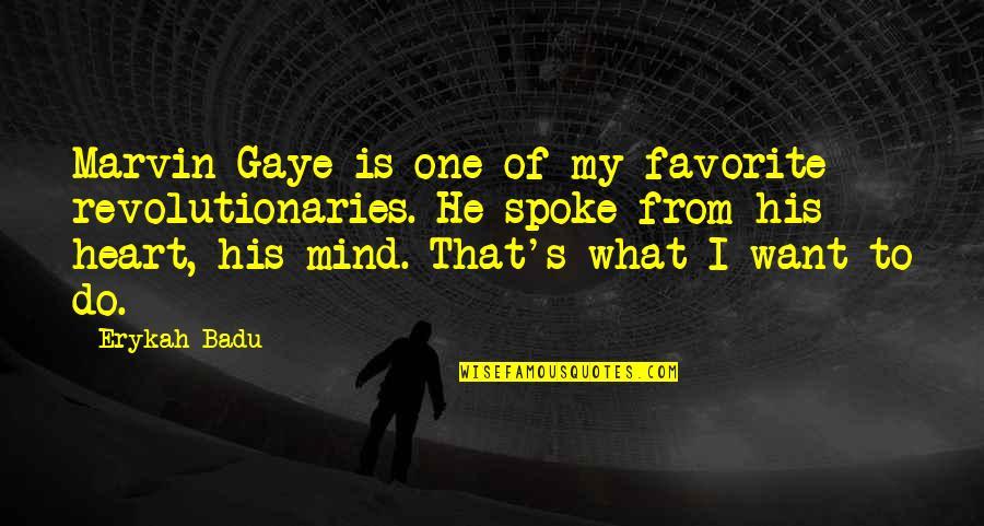 Best Marvin Gaye Quotes By Erykah Badu: Marvin Gaye is one of my favorite revolutionaries.