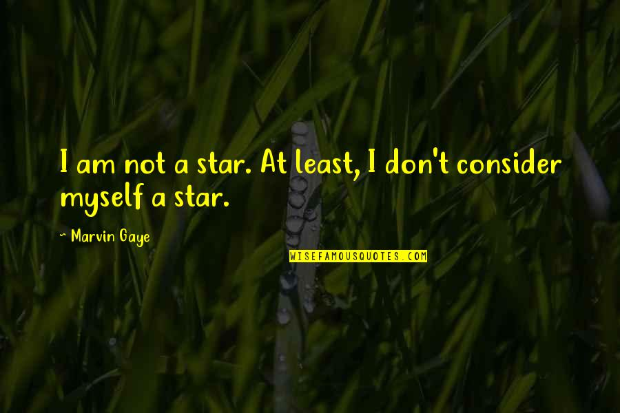 Best Marvin Gaye Quotes By Marvin Gaye: I am not a star. At least, I