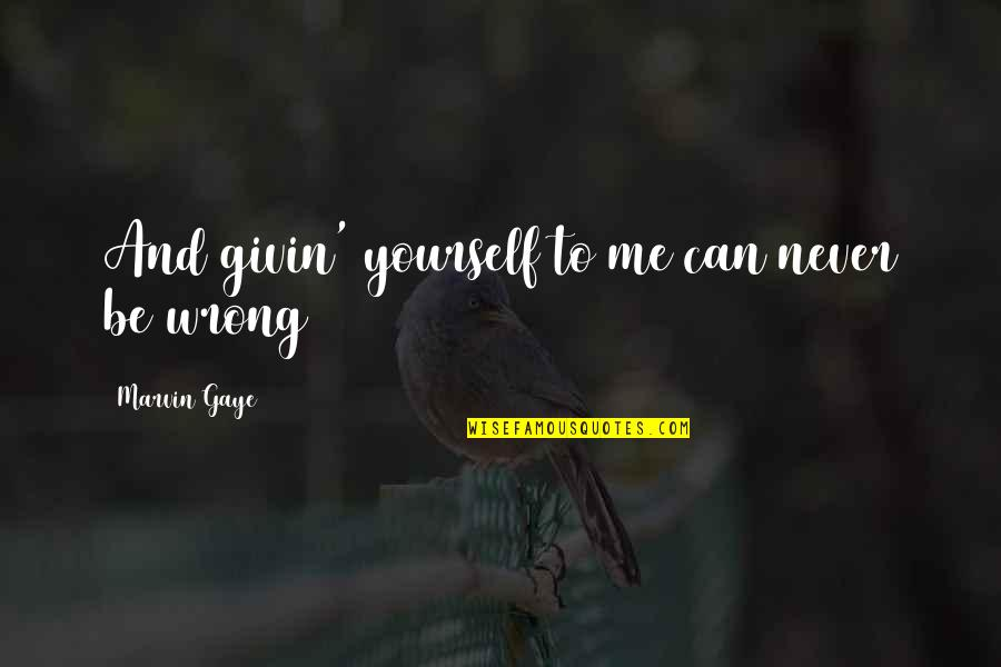 Best Marvin Gaye Quotes By Marvin Gaye: And givin' yourself to me can never be