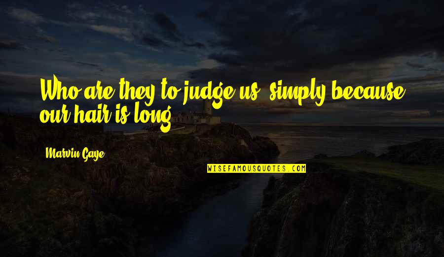 Best Marvin Gaye Quotes By Marvin Gaye: Who are they to judge us, simply because