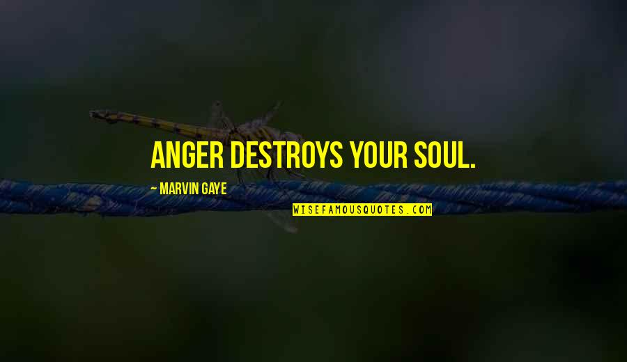 Best Marvin Gaye Quotes By Marvin Gaye: Anger destroys your soul.
