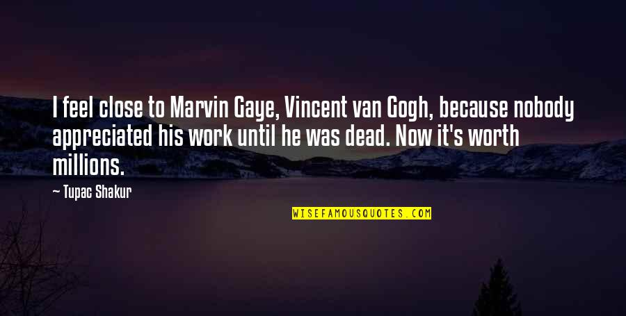 Best Marvin Gaye Quotes By Tupac Shakur: I feel close to Marvin Gaye, Vincent van