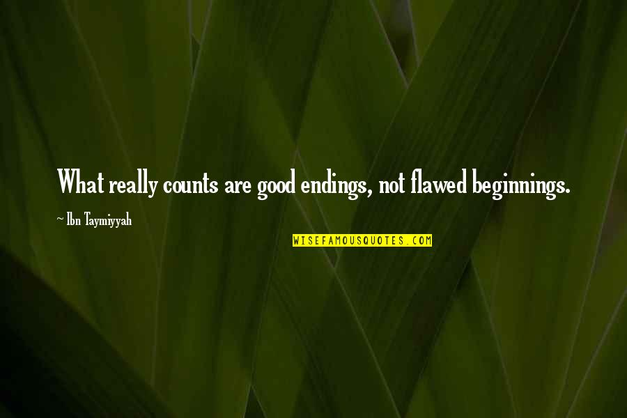 Best Maw Maw Quotes By Ibn Taymiyyah: What really counts are good endings, not flawed