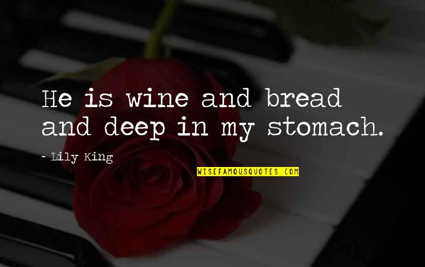 Best Maw Maw Quotes By Lily King: He is wine and bread and deep in