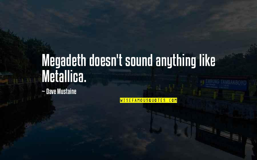 Best Megadeth Quotes By Dave Mustaine: Megadeth doesn't sound anything like Metallica.