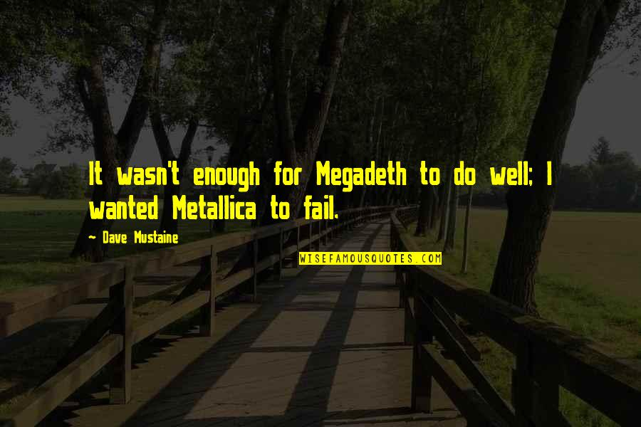 Best Megadeth Quotes By Dave Mustaine: It wasn't enough for Megadeth to do well;