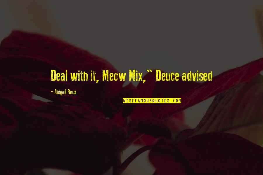 """Best Meow Quotes By Abigail Roux: Deal with it, Meow Mix,"""" Deuce advised"""