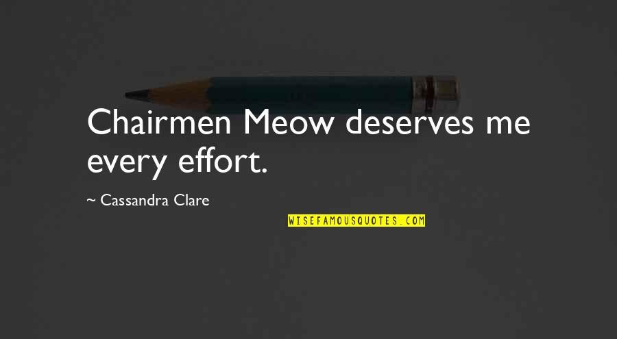Best Meow Quotes By Cassandra Clare: Chairmen Meow deserves me every effort.