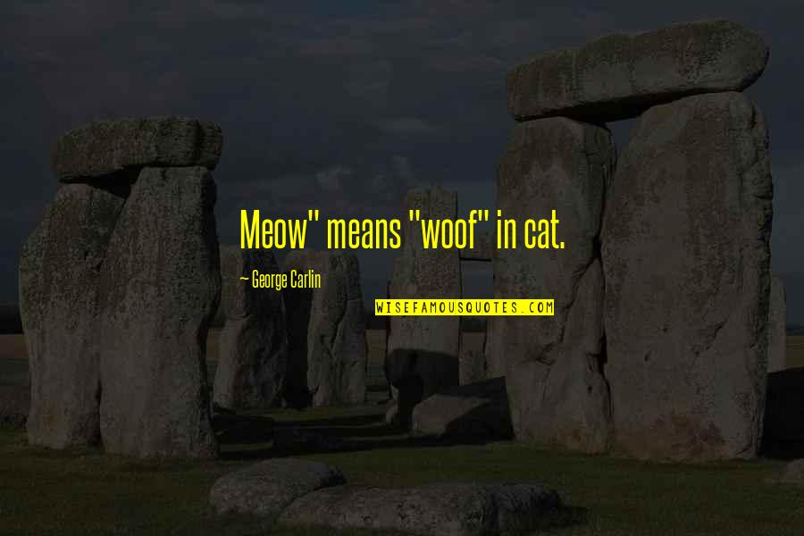"""Best Meow Quotes By George Carlin: Meow"""" means """"woof"""" in cat."""
