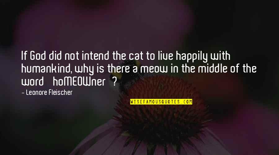 Best Meow Quotes By Leonore Fleischer: If God did not intend the cat to