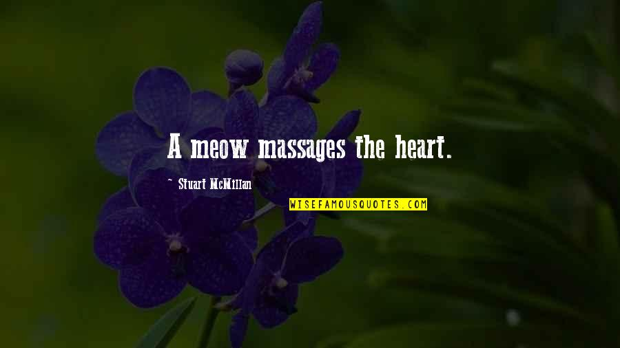 Best Meow Quotes By Stuart McMillan: A meow massages the heart.