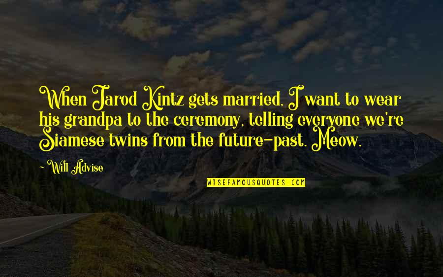 Best Meow Quotes By Will Advise: When Jarod Kintz gets married, I want to