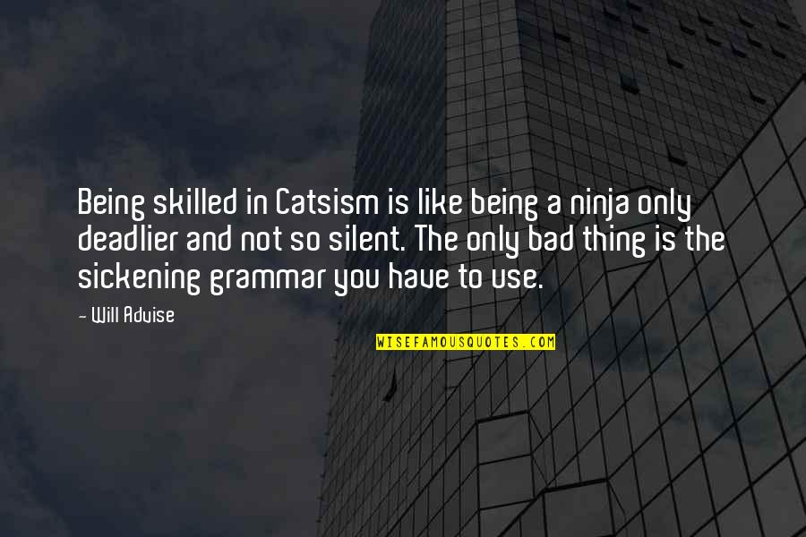 Best Meow Quotes By Will Advise: Being skilled in Catsism is like being a