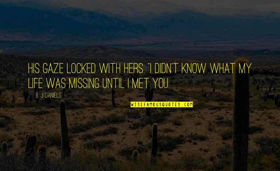 "Best Missing You Quotes By B. J. Daniels: His gaze locked with hers. ""I didn't know"