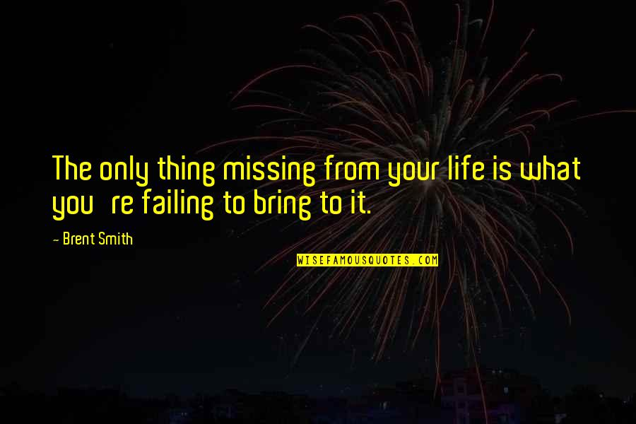 Best Missing You Quotes By Brent Smith: The only thing missing from your life is
