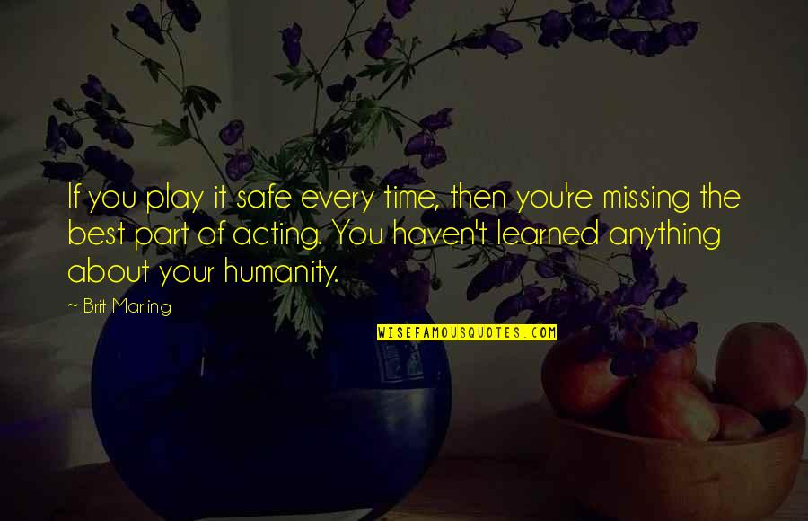 Best Missing You Quotes By Brit Marling: If you play it safe every time, then