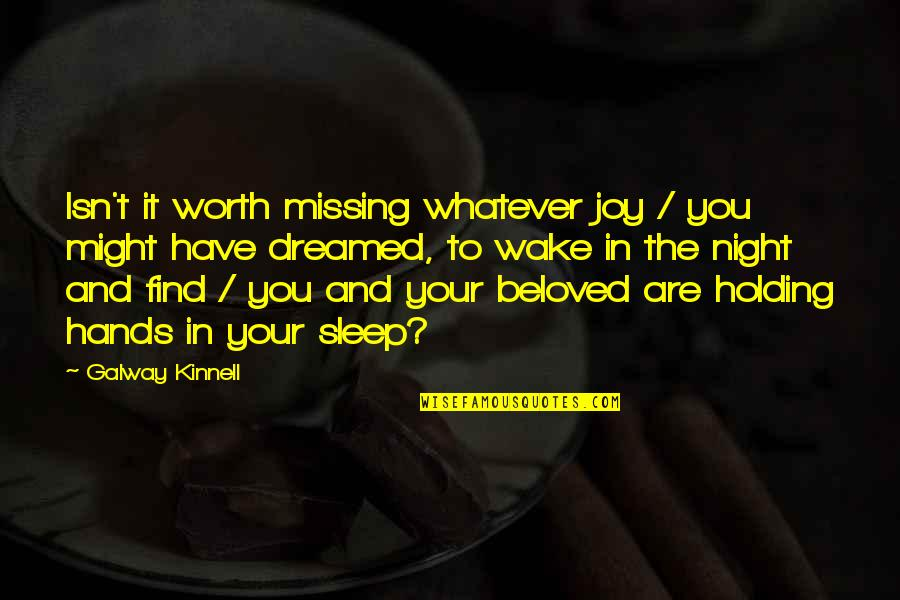 Best Missing You Quotes By Galway Kinnell: Isn't it worth missing whatever joy / you