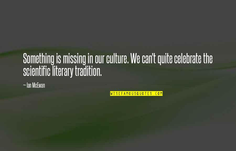 Best Missing You Quotes By Ian McEwan: Something is missing in our culture. We can't