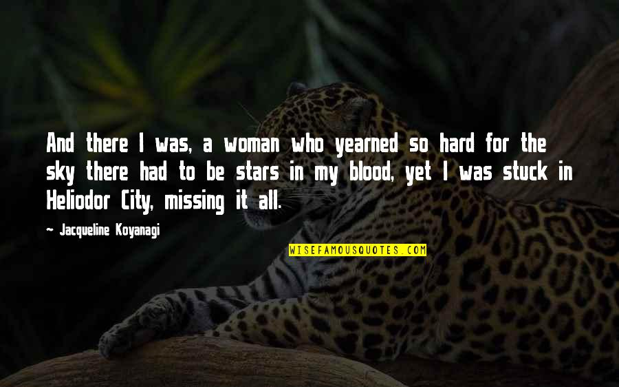 Best Missing You Quotes By Jacqueline Koyanagi: And there I was, a woman who yearned