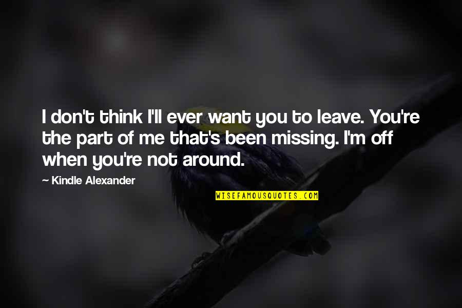 Best Missing You Quotes By Kindle Alexander: I don't think I'll ever want you to