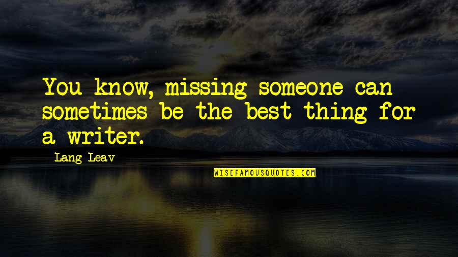 Best Missing You Quotes By Lang Leav: You know, missing someone can sometimes be the