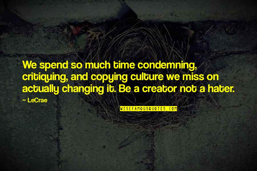 Best Missing You Quotes By LeCrae: We spend so much time condemning, critiquing, and