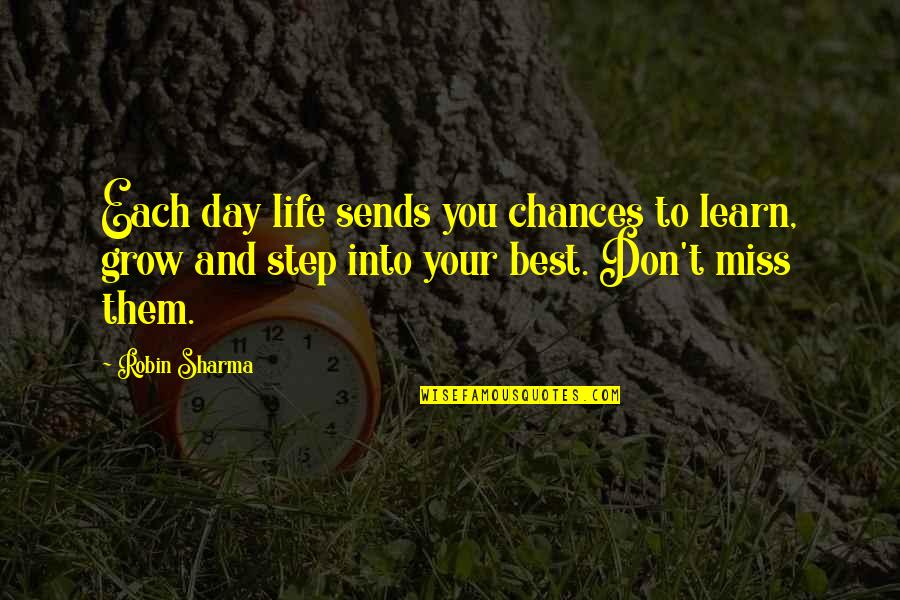 Best Missing You Quotes By Robin Sharma: Each day life sends you chances to learn,