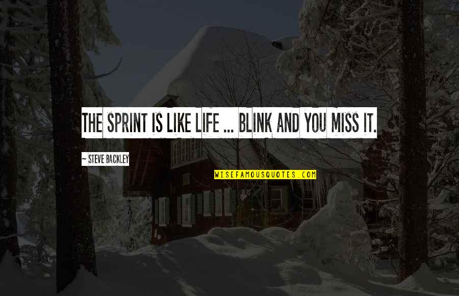 Best Missing You Quotes By Steve Backley: The sprint is like life ... blink and