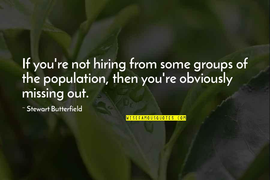 Best Missing You Quotes By Stewart Butterfield: If you're not hiring from some groups of