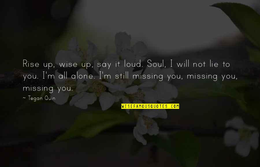 Best Missing You Quotes By Tegan Quin: Rise up, wise up, say it loud. Soul,