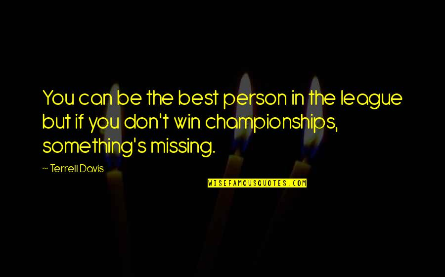 Best Missing You Quotes By Terrell Davis: You can be the best person in the