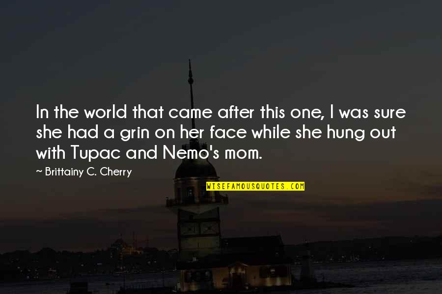 Best Mom In The World Quotes By Brittainy C. Cherry: In the world that came after this one,