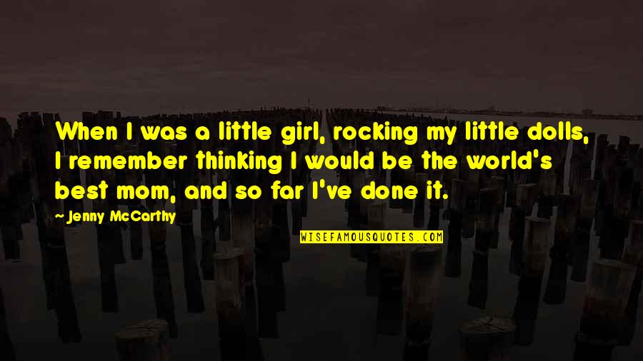 Best Mom In The World Quotes By Jenny McCarthy: When I was a little girl, rocking my