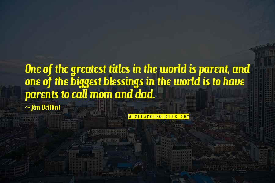 Best Mom In The World Quotes By Jim DeMint: One of the greatest titles in the world