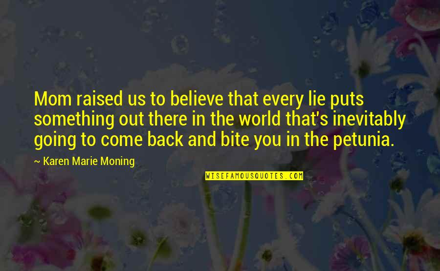 Best Mom In The World Quotes By Karen Marie Moning: Mom raised us to believe that every lie