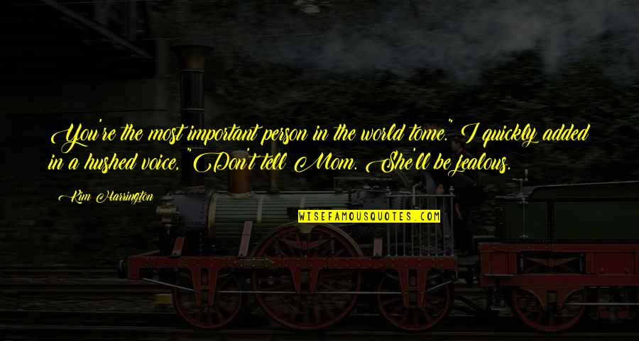 Best Mom In The World Quotes By Kim Harrington: You're the most important person in the world