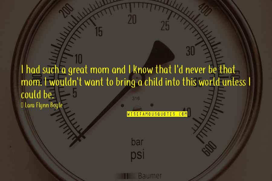 Best Mom In The World Quotes By Lara Flynn Boyle: I had such a great mom and I
