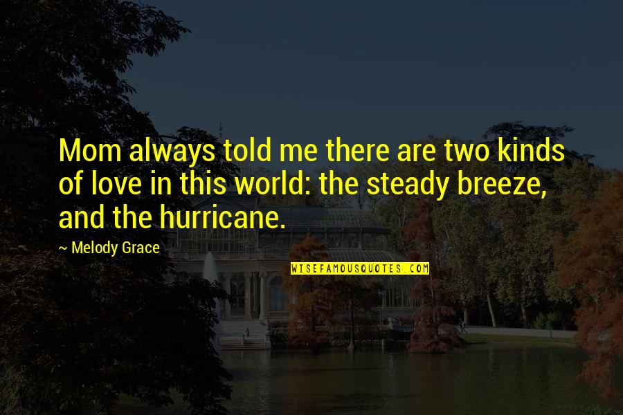 Best Mom In The World Quotes By Melody Grace: Mom always told me there are two kinds