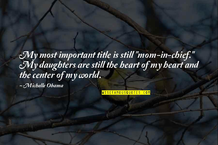 """Best Mom In The World Quotes By Michelle Obama: My most important title is still """"mom-in-chief."""" My"""