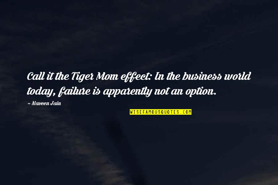 Best Mom In The World Quotes By Naveen Jain: Call it the Tiger Mom effect: In the