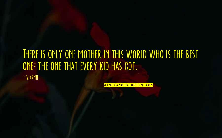 Best Mom In The World Quotes By Vikrmn: There is only one mother in this world