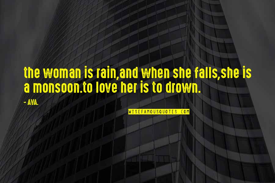 Best Monsoon Quotes By AVA.: the woman is rain,and when she falls,she is